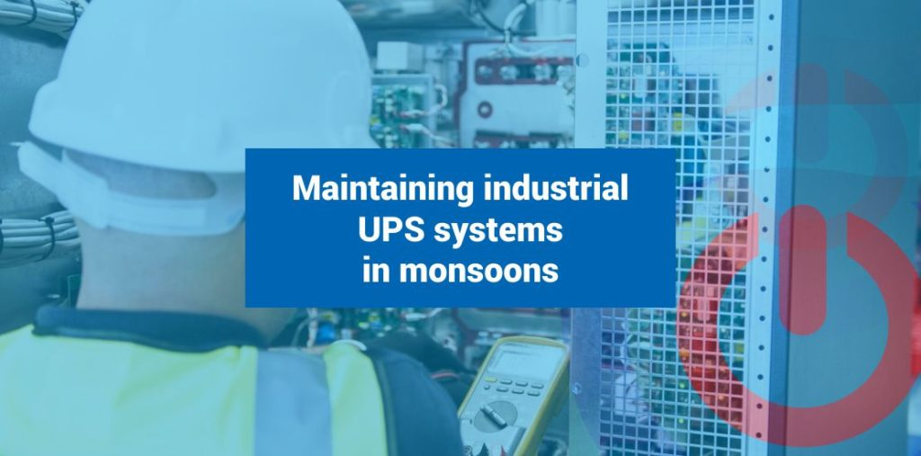 Maintaining industrial UPS systems in monsoons